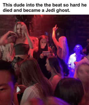 Dude, Jedi, and Ghost: This dude into the the beat so hard he  died and became a Jedi ghost. Hell of a DJ