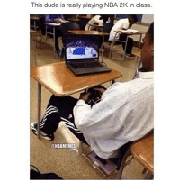 Dude, Memes, and Nba: This dude is really playing NBA 2K in class.  @NBAMEMES This dude really did this 😂💀
