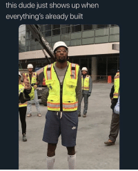 Dude, Sports, and Only One: this dude just shows up when  everything's already built This mf the only one in shorts you know he didn't lift a finger