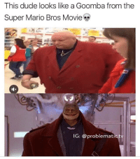 Funny, Super Mario, and Super Mario Bros: This dude looks like a Goomba from the  Super Mario Bros Movie  IG: @problematic