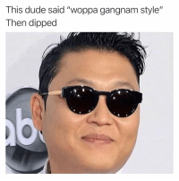 """Dude, Funny, and Gangnam Style: This dude said """"woppa gangnam style""""  Then dipped 4 billion views later, I would too."""