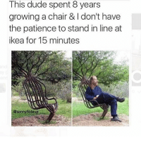 meme memes memesfordays memesdaily lol lols funny puns pun joke tumblr nintendo disney marvel spongebob 😂: This dude spent 8 years  growing a chair & don't have  the patience to stand in line at  ikea for 15 minutes  a Sonny Sideup a meme memes memesfordays memesdaily lol lols funny puns pun joke tumblr nintendo disney marvel spongebob 😂