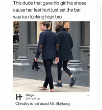 Dude, Fucking, and Latinos: This dude that gave his girl his shoes  cause her feet hurt just set the bar  way too fucking high bro  Hinge  @HingeApp  Chivalry is not dead Mr. Skyborg Lmaoo 😂😂😂😂😂😂 🔥 Follow Us 👉 @latinoswithattitude 🔥 latinosbelike latinasbelike latinoproblems mexicansbelike mexican mexicanproblems hispanicsbelike hispanic hispanicproblems latina latinas latino latinos hispanicsbelike