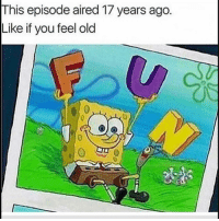 Funny, Old, and You: This episode aired 17 years ago.  Like if you feel old Dammmm I'm old