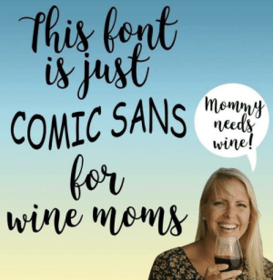 Moms, Wine, and Comic: this fent  is just  COMIC SANS  for  wine moms  momny  needs  wine! this actually checks out