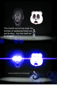 Panda, Fate, and Banished: This foolish mortal has made the  mistake of awakening Panda Lad  and Gridboy. His fate shall not  be pleasant.  He will be banished from this dimension.