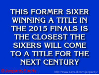 """Who is: Andre Iguodala?"" JeopardySports: THIS FORMER SIXER  WINNING A TITLE IN  THE 2015 FINALS IS  THE CLOSEST THE  SIXERS WILL COME  TO A TITLE FOR THE  NEXT CENTURY  says it.com/jeopardy/ ""Who is: Andre Iguodala?"" JeopardySports"