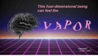 "Reddit, Com, and A&p: This four-dimensional being  can feel the  VAPOR  can you?  Caio? <p>[<a href=""https://www.reddit.com/r/surrealmemes/comments/7kwoww/can_you_feel_the_v_a_p_o_r/"">Src</a>]</p>"