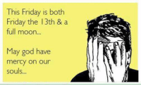 Memes, Friday the 13th, and Moon: This Friday is both  Friday the 13th & a  full moon...  May god have  mercy on our  souls... Well, hello there KMK
