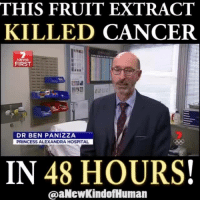 Follow >>> A New Kind Of Human Video credit: 7 News Australia Learn more about natural alternative cancer treatments: https://www.youtube.com/watch?v=km2cqQNFtEs: THIS FRUIT EXTRACT  KILLED CANCER  NEWS  FIRST  DR BEN PANIZZA  PRINCESS ALEXANDRA HOSPITAL  IN 48 HOURS!  @aNewkindofHuman Follow >>> A New Kind Of Human Video credit: 7 News Australia Learn more about natural alternative cancer treatments: https://www.youtube.com/watch?v=km2cqQNFtEs