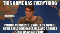 This game has everything! #WorldSeries: THIS GAME HAS EVERYTHING  @MLBMEME  PITHING CHANGES, BLOWN LEADS, GEORGE  BUSH, EXPLODING BASEBALLS, AND A STRIKE  ZONE ON AN ACID TRIP This game has everything! #WorldSeries