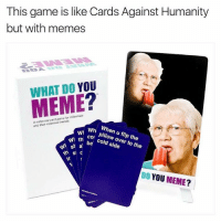 MEMES: This game is like Cards Against Humanity  but with memes  DO YOU  MEME  A friends.  and millennial their Wh When u flip the  col over to the  cold wi th ba  st al  DO YOU  MEME MEMES