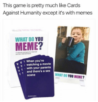MUST COP 🚨 (LINK IN BIO).: This game is pretty much like Cards  Against Humanity except it's with memes  WHAT DO YOU  and their miennialfriends.  When you're  watching a movie  t with your parents  and there's a sex  WHAT DO YOU MEME?  Scene MUST COP 🚨 (LINK IN BIO).
