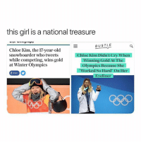 "Winter, Girl, and Girl Memes: this girl is a national treasure  BUSTLE  Chloe Kim, the 17-year-old  snowboarder who tweets  while competing, wins gold  at Winter Olympics  Chloe Kim Didn't Cry When  Winning Gold At The  Olympics Because She  Worked So Hard"" On Her  Eveliner  share this is my idol now"