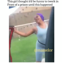 Friends, Funny, and Memes: This girl thought it'd be funny to twerk in  Front of a prison until this happened  @masselor Why would u do some like that 😂😂 tag friends Follow @masselor for more wshh