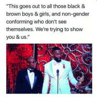 "Memes, 🤖, and Gender: ""This goes out to all those black &  brown boys & girls, and non-gender  conforming who don't see  themselves. We're trying to show  you & us."" This is just BEAUTIFUL!!! 💕 oscars2017 Oscars RESIST We are HereToStay !!!"