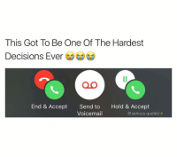 Memes, 🤖, and Bieber: This Got To Be One Of The Hardest  Decisions Ever  QO  End & Accept  Send to  Hold & Accept  Voicemail  serious.quotes 😂😂😂lol - - - - - - - - text post textpost textposts relatable comedy humour funny kyliejenner kardashians hiphop follow4follow f4f kanyewest like4like l4l tumblr tumblrtextpost imweak lmao justinbieber relateable lol hoeposts memesdaily oktweet funnymemes hiphop bieber trump