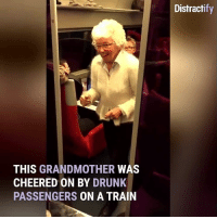 Drunk, Memes, and Amaz: THIS GRANDMOTHER  WAS  CHEERED ON BY DRUNK  PASSENGERS  ON A TRAIN  Distract THIS IS AMAZING