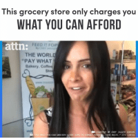 """This grocery store only charges you what you can afford.: This grocery store only charges you  WHAT YOU CAN AFFORD  FEED IT FOR  attn:  THE WORL  """"PAY WHAT  Bakery. Coffes  Sto  RS  ma  COURTESY OF CHEF JAGGER GORDON  T-YOU-CAN GROCERY STORE AIMS TO COMBAT POVERTFOOD WASTE, """" CTV (2018) This grocery store only charges you what you can afford."""