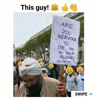 Memes, Flight, and Sikh: This guy!  ARE  you  NERVOUS  To  SEE ME  ON YOUR  FLIGHT?  SEE OTHER SIDE  SWIPE Sikh move, total boss! | For more @aranjevi