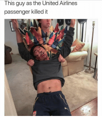 Follow @sigh: This guy as the United Airlines  passenger killed it Follow @sigh