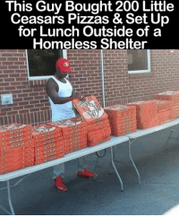 We need more people like this in our world <3: This Guy Bought 200 Little  Ceasars Pizzas & Set Up  for Lunch Outside of a  Homeless Shelter We need more people like this in our world <3