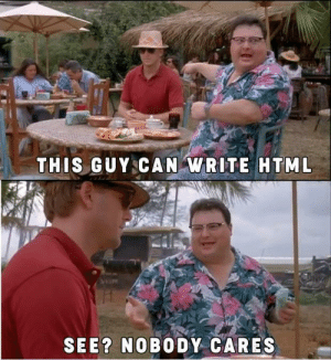 Html, Can, and This: THIS GUY CAN WRITE HTML  SEE? NOBODY CARES See?