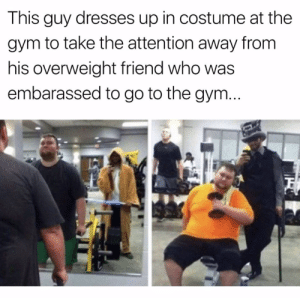 Friends, Gym, and Love: This guy dresses up in costume at the  gym to take the attention away from  his overweight friend who was  embarassed to go to the gym awesomacious:  love your friends