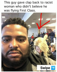 She should of known.. | follow @fuckersbelike for more: This guy gave clap back to racist  woman who didn't believe he  was flying First Class.  Swipe She should of known.. | follow @fuckersbelike for more