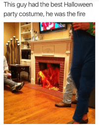 Bitch, Fire, and Halloween: This guy had the best Halloween  party costume, he was the fire It's lit bitch