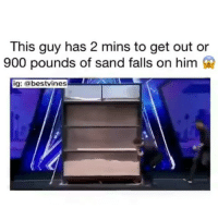 America, Memes, and 🤖: This guy has 2 mins to get out or  900 pounds of sand falls on him  ig: abestvines just how?!😳 👉🏻(@bestvines bestvines) Credit: America's got talent
