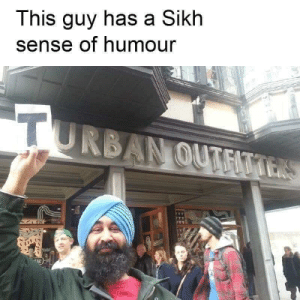 Sikh is an understatement by TheChefBoy3 MORE MEMES: This guy has a Sikh  sense of humour  TU  RBAN OUT  EITTERS  MNAY Sikh is an understatement by TheChefBoy3 MORE MEMES