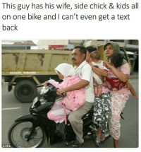Hats off to this crazy bastard! His wife is actually riding side saddle with the kid too! She's as mad as him ffs 😂: This guy has his wife, side chick & kids all  on one bike and can't even get a text  back  sarcastic tendencies  EPA Hats off to this crazy bastard! His wife is actually riding side saddle with the kid too! She's as mad as him ffs 😂