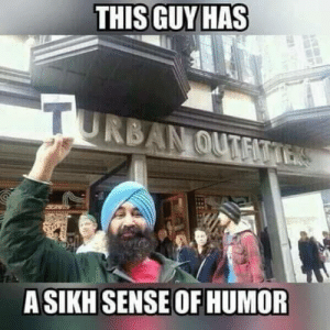 Sikh, Wonder, and Can: THIS GUY HAS  TU  RBAN OUTFIT  TERS  A SIKH SENSE OF HUMOR I wonder what they can hide in there