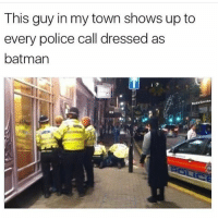 Batman, Dank, and Funny: This guy in my town shows up to  every police call dressed as  batman  Red KSmoke  RS (@satan) posts very dank memes!