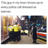 Batman, Memes, and Police: This guy in my town shows up to  every police call dressed as  batman  Red  RSS @ladbible is a must follow 😂🔥