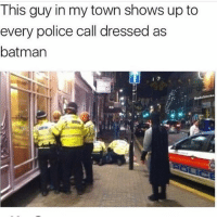 Batman, Memes, and Police: This guy in my town shows up to  every police call dressed as  batman  RedxSmoke  RS amazing