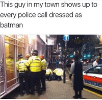 Batman, Crime, and Police: This guy in my town shows up to  every police call dressed as  batman  Rs <p>How does he know when and where each and every crime is? 🤔</p>