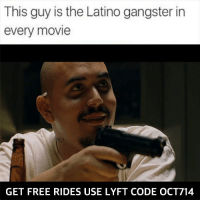 Memes, Free, and Movie: This guy is the Latino gangster in  every movie  GET FREE RIDES USE LYFT CODE OCT714 Y si a q Hector😂😂 Follow @wtfmexicans👈🏻😂