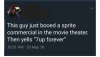 "Nah Sierra Mist is god tier via /r/memes https://ift.tt/2vzYQCa: This guy just booed a sprite  commercial in the movie theater.  Then yells ""7up forever""  10:31 PM 20 May 18 Nah Sierra Mist is god tier via /r/memes https://ift.tt/2vzYQCa"