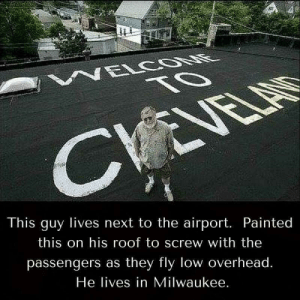 Milwaukee, Next, and Panic Attack: This guy lives next to the airport. Painted  this on his roof to screw with the  passengers as they fly low overhead  He lives in Milwaukee This would give me a panic attack