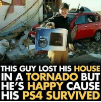 Homeless, Memes, and PlayStation: THIS GUY LOST HIS HOUSE  IN A  TORNADO  BUT  HE'S HAPPY  CAUSE  HIS  PS4 SURVIVED gamer gaming survivor survival gamers hobo homeless Playstation tornado PS4 consoles consolegamer ps4gamer hapiness lifepriorities