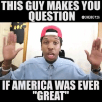 "America, Memes, and Soon...: THIS GUY MAKES YOU  QUESTION:02  @CHIDIDDY26  IF AMERICA WAS EVER  ""GREAT"" Regrann from @archdukedostuff Make America Great Again? Donate at: www.patreon.com-charitycroff Subscribe to My Channel On YouTube!!! (MOVING PERMANENTLY SOON!) https:-www.youtube.com-channel-UCAiP2CUOwqZi6P1iAFIY3IQ"