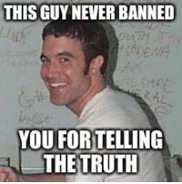 Myspace: THIS GUY NEVER BANNED  YOU FORTELLING  THE TRUTH Myspace
