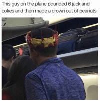Dank, Peanuts, and 🤖: This guy on the plane pounded 6 jack and  cokes and then made a crown out of peanuts
