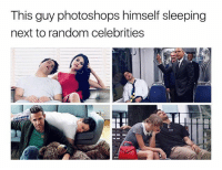 Fucking, Photoshop, and Sleeping: This guy photoshops himself sleeping  next to random celebrities @averagerob's photoshop skills are banned in 48 states. His page is fucking incredible.