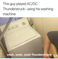 Yeah, Live, and Watch: This guy played AC/DC  Thunderstruck- using his washing  machine  yeah, yeah, yeah ThunderstruC  SP I'd pay to watch this live 😂  ViralHog