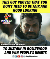 Nawazuddin Siddiqui: THIS GUY PROVED THAT YOU  DON'T NEED TO BE FAIR AND  GOOD LO0KING  AUGHING  NAWAZUDDIN SIDDIQUI  TO SUSTAIN IN BOLLYWOOD  AND WIN PEOPLES HEARTS