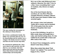 """Dank, 🤖, and Car: This guy reading the newspaper on  the subway is Keanu Reeves.  He is from a problematic family. His  father was arrested when he was 12  for drug dealing and his mother was a  stripper. His family moved to Canada  and there he had several step dads.  He watched his girlfriend die. They  were about to get married, and she  died in a car accident. And also  before that she had lost her baby.  Since then Keanu avoids serious  relationships and having kids.  He's one of the only Hollywood stars  without a Mansion. He said: """"I live in  a flat, I have everything that I need  at anytime, why choose an empty  house?""""  One of his best friends died by  overdose, he was River Phoenix  (Joaquin Phoenix's brother). Almost  in the same year  Keanu's father was  arrested again  His younger sister had leukemia.  Today she is cured, and he donated  70% of his gains from the movie  Matrix to Hospitals that treat  leukemia.  In one of his birthdays, he got to a  little candy shop and bought him a  cake, and started eating alone. If a fan  walked by he would talk to them and  offer some of the cake.  He doesn't have bodyguards, and he  doesn't wear fancy clothes.  When they asked him about """"Sad  Keanu"""", he replied: """"You need to be  happy to live, don't"""" Keanu Reeves's sad life."""