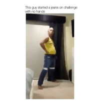 Memes, 🤖, and Jeans: This guy started a jeans on challenge  with no hands Follow @comediic for more✨✨